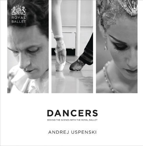 DANCERS: Artists of the Royal Ballet Photographed by Andrej Uspenski (Paperback)