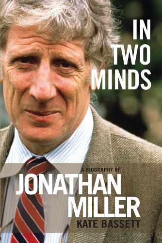 In Two Minds: a Biography of Jonathan Miller - A Biography of Jonathan Miller (Hardback)