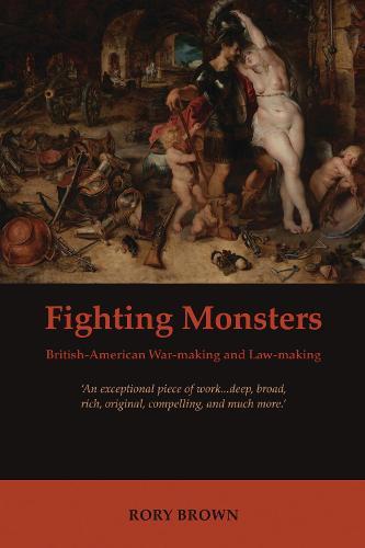 Fighting Monsters: British-American War-Making and Law-Making (Hardback)