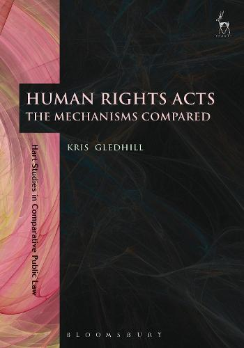 Human Rights Acts: The Mechanisms Compared - Hart Studies in Comparative Public Law (Paperback)