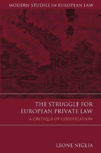 The Struggle for European Private Law: A Critique of Codification - Modern Studies in European Law (Hardback)