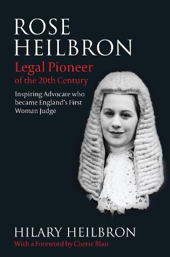 Rose Heilbron: Legal Pioneer of the 20th Century: Inspiring Advocate Who Became England's First Woman Judge (Hardback)