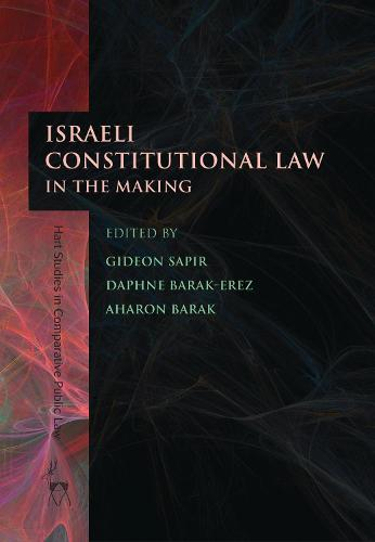 Israeli Constitutional Law in the Making - Hart Studies in Comparative Public Law (Hardback)