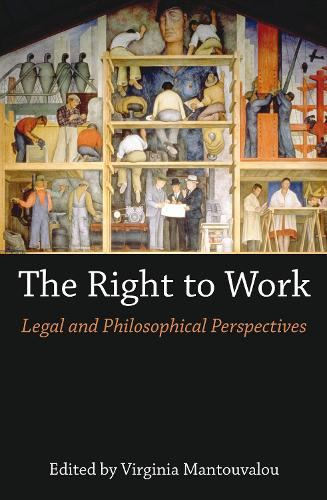 The Right to Work: Legal and Philosophical Perspectives (Hardback)