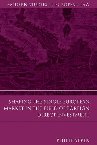 Shaping the Single European Market in the Field of Foreign Direct Investment - Modern Studies in European Law (Hardback)