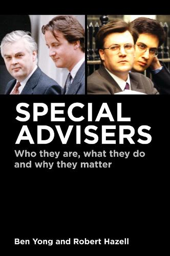 Special Advisers: Who they are, what they do and why they matter (Hardback)