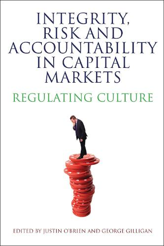 Integrity, Risk and Accountability in Capital Markets: Regulating Culture (Paperback)