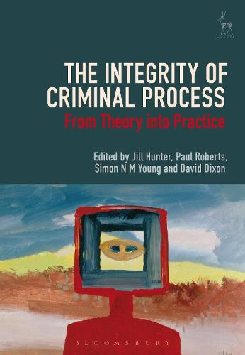 The Integrity of Criminal Process: From Theory into Practice (Hardback)