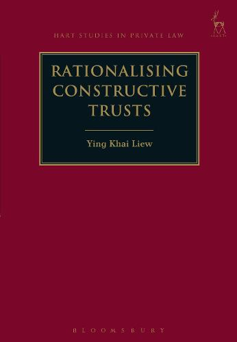 Rationalising Constructive Trusts - Hart Studies in Private Law (Hardback)