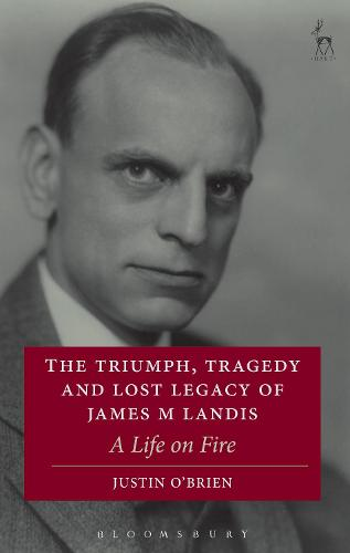 The Triumph, Tragedy and Lost Legacy of James M Landis: A Life on Fire (Hardback)