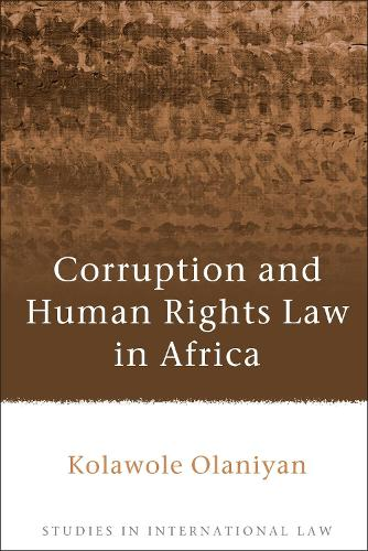 Corruption and Human Rights Law in Africa - Studies in International Law (Hardback)