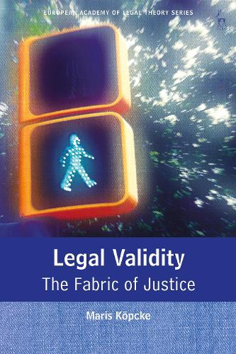 Legal Validity: The Fabric of Justice - European Academy of Legal Theory Series (Hardback)