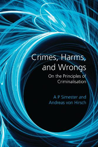 Crimes, Harms, and Wrongs: On the Principles of Criminalisation (Paperback)