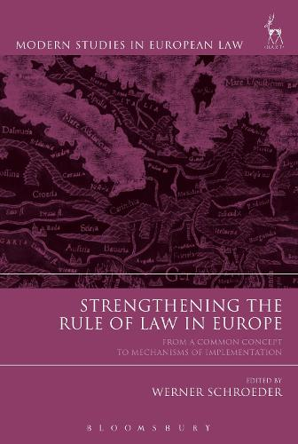 Strengthening the Rule of Law in Europe: From a Common Concept to Mechanisms of Implementation - Modern Studies in European Law (Hardback)