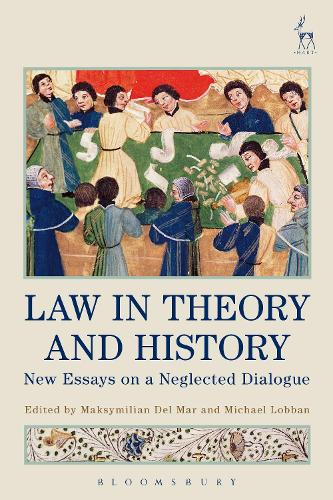 Law in Theory and History: New Essays on a Neglected Dialogue (Hardback)