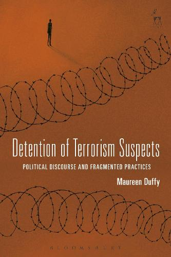 Detention of Terrorism Suspects: Political Discourse and Fragmented Practices (Hardback)