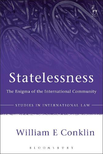 Statelessness: The Enigma of the International Community - Studies in International Law (Paperback)