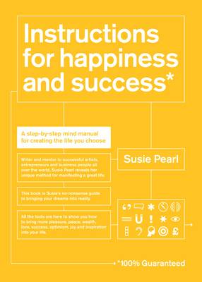 Instructions for Happiness and Success*: A Step-by-step Mind Manual for Creating the Life You Choose (*100% Guaranteed) (Spiral bound)