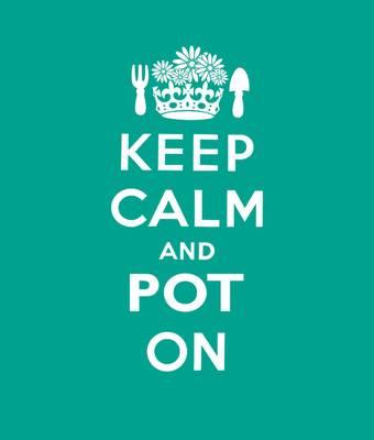 Keep Calm and Pot on: Good Advice for Gardeners - Keep Calm (Hardback)