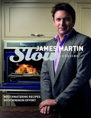 Slow Cooking: Mouthwatering Recipes with Minimum Effort (Hardback)