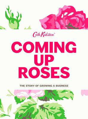 Coming Up Roses: Cath Kidston Autobiography (Hardback)