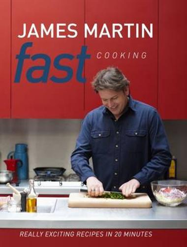 Fast cooking by james martin waterstones fast cooking really exciting recipes in 20 minutes hardback forumfinder Choice Image