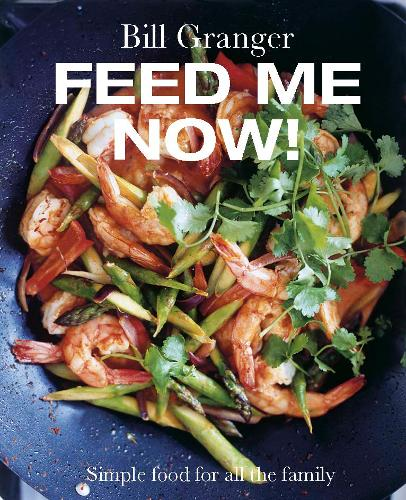 Feed Me Now!: Simple Food for All the Family (Hardback)
