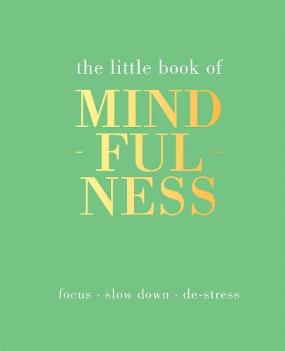 The Little Book of Mindfulness: Focus, Slow Down, De-Stress - Little Book of (Hardback)
