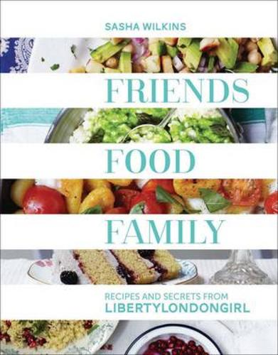 Friends, Food, Family: Recipes and Secrets from LibertyLondonGirl (Hardback)