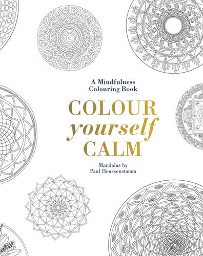 Colour Yourself Calm A Mindfulness Colouring Book Hardback