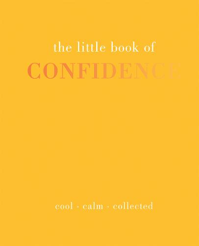 The Little Book of Confidence: Cool Calm Collected - Little Book of (Hardback)