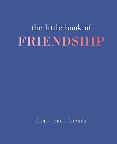 The Little Book of Friendship: Firm   True   Friends - Little Book of (Hardback)