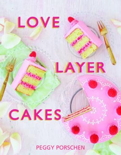 Love Layer Cakes: Over 30 recipes and decoration ideas for scrumptious celebration bakes (Hardback)