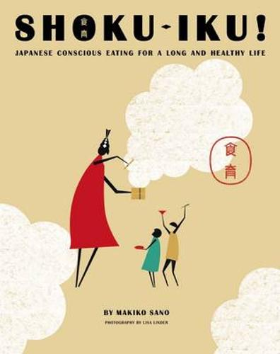 Shoku-Iku: Japanese Conscious Eating for a Long and Healthy Life (Paperback)