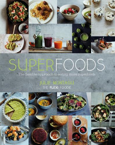 Superfoods: The Flexible Approach to Eating More Superfoods (Hardback)
