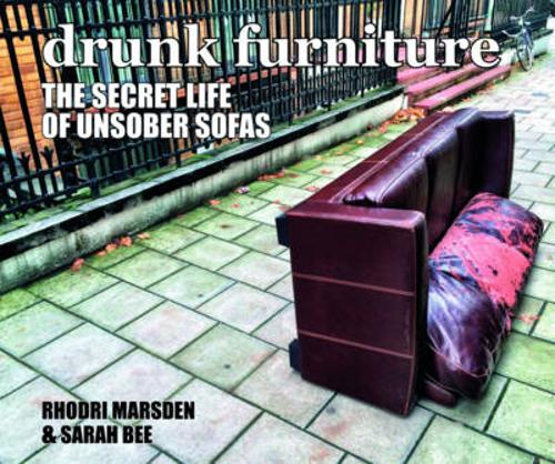 Drunk Furniture: The Secret Life of Unsober Sofas (Hardback)