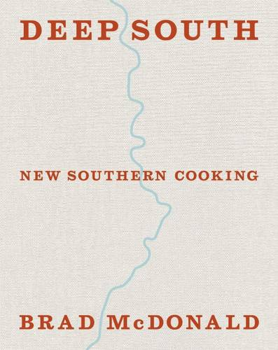 Deep South: New Southern Cooking, Recipes and Tales from the Bayou to the Delta (Hardback)