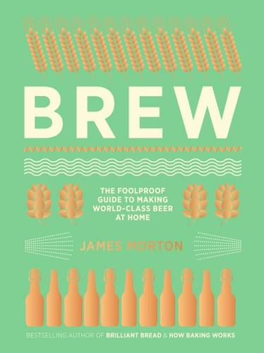 Brew: The Foolproof Guide to Making Your Own Beer at Home (Hardback)