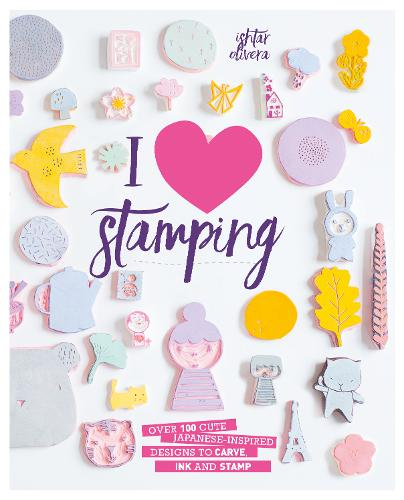 I Heart Stamping: Over 50 Cute Japanese-Inspired Designs to Carve, Ink and Stamp (Paperback)