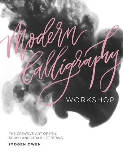 Modern Calligraphy Workshop: The Creative Art of Pen, Brush and Chalk Lettering (Paperback)