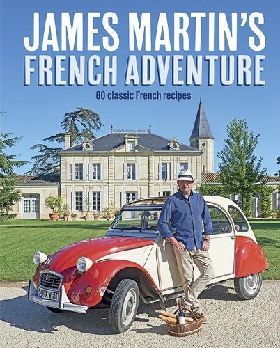 James Martin's French Adventure: 80 Classic French Recipes (Hardback)