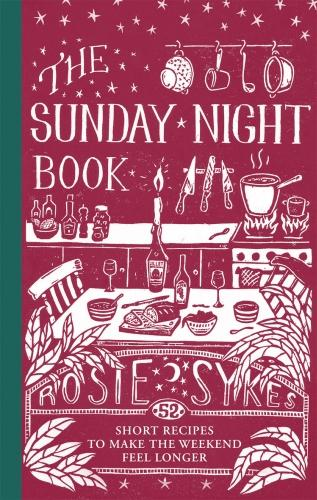 The Sunday Night Book: 52 short recipes to make the weekend feel longer (Hardback)