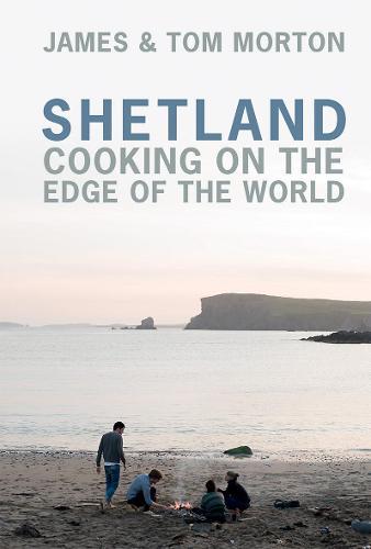 Shetland: Cooking on the Edge of the World (Hardback)