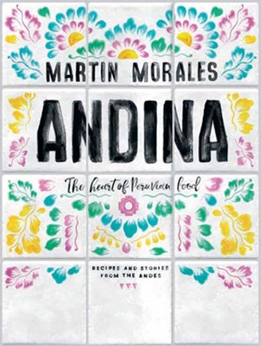Andina: The heart of Peruvian food: recipes and stories from the Andes (Hardback)