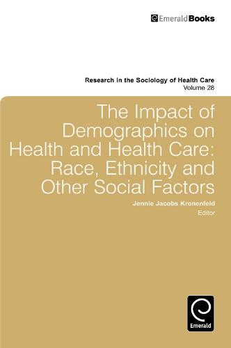 Impact of Demographics on Health and Healthcare: Race, Ethnicity and Other Social Factors - Research in the Sociology of Health Care 28 (Hardback)