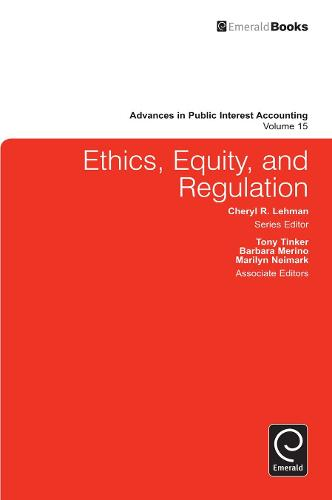 Ethics, Equity, and Regulation - Advances in Public Interest Accounting 15 (Hardback)