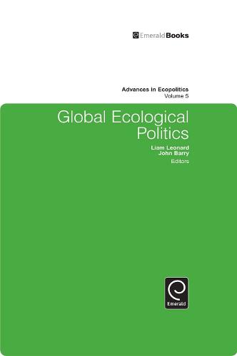 Global Ecological Politics - Advances in Ecopolitics 5 (Hardback)
