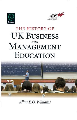The History of UK Business and Management Education (Hardback)