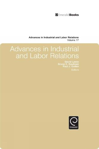 Advances in Industrial and Labor Relations - Advances in Industrial and Labor Relations 17 (Hardback)