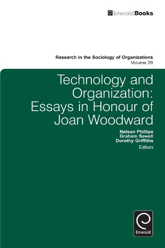 Technology and Organization: Essays in Honour of Joan Woodward - Research in the Sociology of Organizations 29 (Hardback)